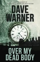 Over My Dead Body ebook by Dave Warner