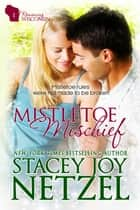 Mistletoe Mischief (Romancing Wisconsin Series - 1) ebook by Stacey Joy Netzel