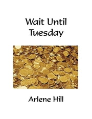 Wait Until Tuesday ebook by Arlene Hill