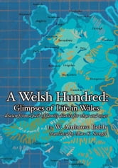 A Welsh Hundred - Glimpses of Life in Wales drawn from a pair of family diaries for 1841 and 1940 ebook by W. Ambrose Bebb; translated from the Welsh by Marc K. Stengel