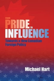 From Pride to Influence - Towards a New Canadian Foreign Policy ebook by Michael Hart