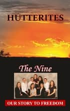 Hutterites - Our Story To Freedom ebook by The Nine