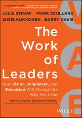 The Work of Leaders - How Vision, Alignment, and Execution Will Change the Way You Lead ebook by Julie Straw,Barry Davis,Mark Scullard,Susie Kukkonen