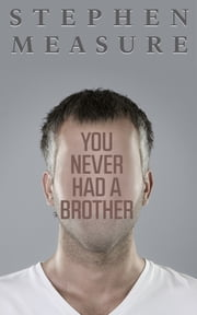 You Never Had a Brother (Short Story) ebook by Stephen Measure