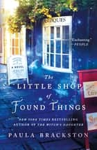 The Little Shop of Found Things - A Novel ebook by Paula Brackston