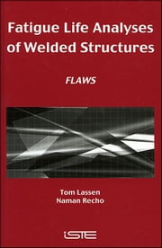 Fatigue Life Analyses of Welded Structures - Flaws ebook by Tom Lassen,Naman Récho