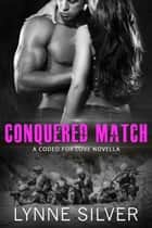 Conquered Match - Coded for Love, #5 ebook by Lynne Silver