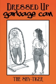Dressed up Garbage Can ebook by The Shy-Tiger