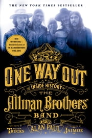 One Way Out - The Inside History of the Allman Brothers Band ebook by Alan Paul,Butch Trucks,Jaimoe,Butch Trucks