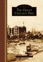 The Great Chicago Fire ebook by John Boda, Ray Johnson