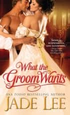 What the Groom Wants ebook by Jade Lee