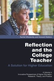 Reflection and the College Teacher - A Solution for Higher Education ebook by Rachel Wlodarsky,Howard Walters