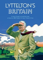 Lyttelton's Britain - A User's Guide to the British Isles as heard on BBC Radio's I'm Sorry I Haven't A Clue ebook by Iain Pattinson