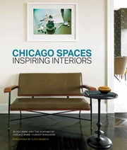Chicago Spaces - Inspiring Interiors from the Editors of Chicago Home + Garden Magazine ebook by Jan Parr,Nate Berkus