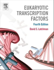 Eukaryotic Transcription Factors ebook by Latchman, David S.