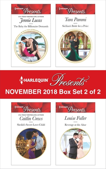 Harlequin Presents November 2018 - Box Set 2 of 2 - The Baby the Billionaire Demands\Sheikh's Secret Love-Child\Sicilian's Bride For a Price\Revenge at the Altar ebook by Jennie Lucas,Caitlin Crews,Tara Pammi,Louise Fuller