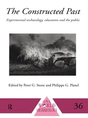 The Constructed Past - Experimental Archaeology, Education and the Public ebook by Philippe Planel,Peter G. Stone