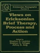 Views On Ericksonian Brief Therapy ebook by Stephen R. Lankton,Stephen G. Gilligan,Jeffrey K. Zeig