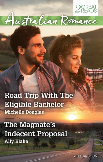 Road Trip With The Eligible Bachelor/The Magnate's Indecent Pro ebook by Michelle Douglas,Ally Blake