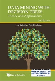 Data Mining with Decision Trees - Theory and Applications ebook by Lior Rokach,Oded Maimon