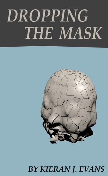 Dropping the Mask eBook by Kieran J. Evans