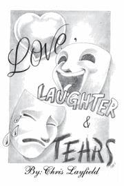 Love, Laughter and Tears ebook by Chris Layfield