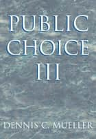 Public Choice III ebook by Dennis C. Mueller