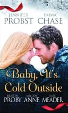 Baby, It's Cold Outside ebook by Jennifer Probst, Emma Chase, Kristen Proby,...