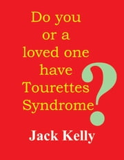 Do you or your loved one have Tourettes Syndrome ebook by Gina melo