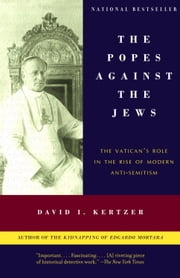 The Popes Against the Jews - The Vatican's Role in the Rise of Modern Anti-Semitism ebook by David I. Kertzer