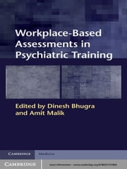 Workplace-Based Assessments in Psychiatric Training ebook by Dinesh Bhugra,Amit Malik