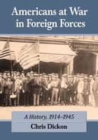 Americans at War in Foreign Forces - A History, 1914–1945 ebook by Chris Dickon
