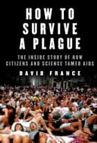 How to Survive a Plague ebook by David France