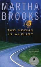 Two Moons in August ebook by Martha Brooks