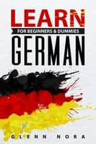 Learn German for Beginners & Dummies ebook by Glenn Nora