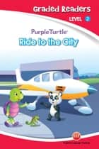 Ride to the City (Purple Turtle, English Graded Readers, Level 2) ebook by Vanessa  Black