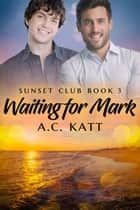 Waiting for Mark ebook by A.C. Katt