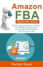 Amazon FBA Beginners Guide ebook by Damon Grant