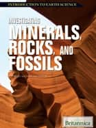 Investigating Minerals, Rocks, and Fossils ebook by Britannica Educational Publishing, Anderson, Michael