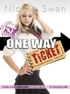 One Way Ticket - Grab a ride with your One Way Ticket to Naughtyville ebook by Nicole Swan