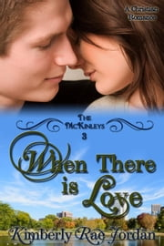 When There is Love - The McKinleys, #3 ebook by Kimberly Rae Jordan
