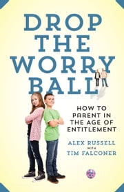 Drop The Worry Ball ebook by Alex Russell,Tim Falconer