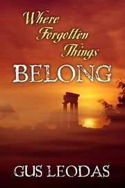Where Forgotten Things Belong ebook by Gus Leodas
