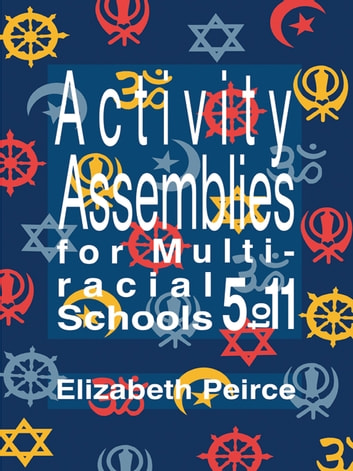 Activity Assemblies For Multi-Racial Schools 5-11 ebook by Elizabeth Peirce