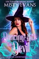Dancing With the Devil - Witches Anonymous, Step 5 ebook by Misty Evans