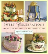 Sweet Celebrations - The Art of Decorating Beautiful Cakes ebook by Sylvia Weinstock