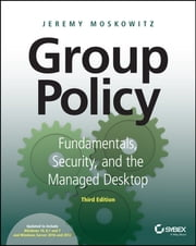 Group Policy - Fundamentals, Security, and the Managed Desktop ebook by Jeremy Moskowitz