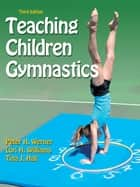 Teaching Children Gymnastics 3rd Edition ebook by Werner, Peter H.