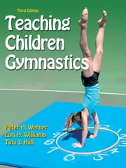 Teaching Children Gymnastics 3rd Edition ebook by Peter H. Werner,Lori H. Williams,Tina J. Hall