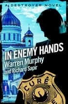 In Enemy Hands - Number 26 in Series ebook by Warren Murphy, Richard Sapir